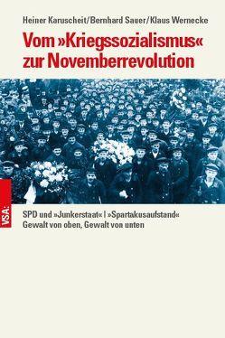 Vom »Kriegssozialismus« zur Novemberrevolution von Karuscheit,  Heiner, Sauer,  Bernhard, Wernecke,  Klaus