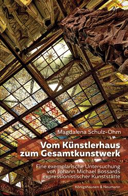 Vom Künstlerhaus zum Gesamtkunstwerk von Schulz-Ohm,  Magdalena