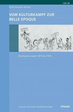 Vom Kulturkampf zur Belle Epoque von Bossard-Borner,  Heidi