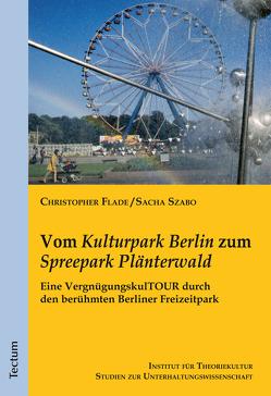 """Vom """"Kulturpark Berlin"""" zum """"Spreepark Plänterwald"""" von Flade,  Christopher, Szabo,  Sacha"""