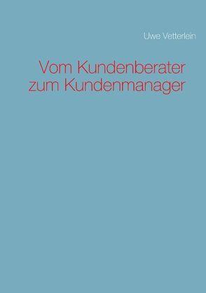 Vom Kundenberater zum Kundenmanager von Vetterlein,  Uwe