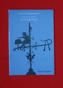 Vom Kupferblech über das Handwerk zur Kuppelfigur von Trappen,  Peter