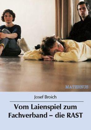Vom Laienspiel zum Fachverband – die RAST von Broich,  Josef