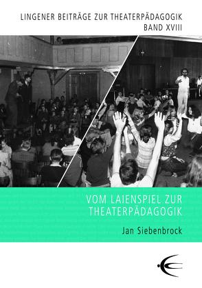 Vom Laienspiel zur Theaterpädagogik von Siebenbrock,  Jan