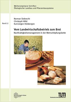 Vom Landwirtschaftsbetrieb zum Brot von Hülsbergen,  Kurt Jürgen, Siebrecht,  Norman, Völkl,  Christoph