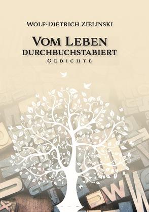 Vom Leben durchbuchstabiert von Zielinski,  Wolf-Dietrich