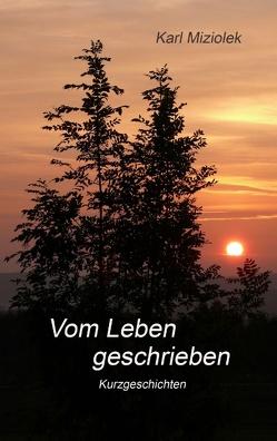 Vom Leben geschrieben von Miziolek,  Karl
