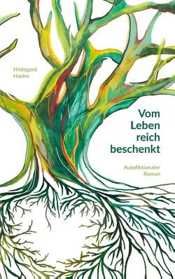 Vom Leben reich beschenkt von Haehn,  Hildegard