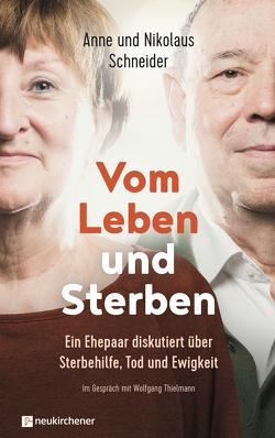 Vom Leben und Sterben von Schneider,  Anne, Schneider,  Nikolaus, Thielmann,  Wolfgang