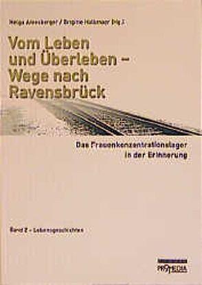 Vom Leben und Überleben – Wege nach Ravensbrück. Das Frauenkonzentrationslager… von Amesberger,  Helga, Halbmayr,  Brigitte