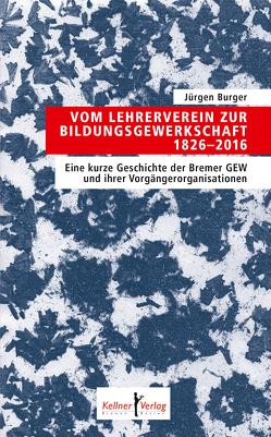 Vom Lehrerverein zur Bildungsgewerkschaft 1826–2016 von Burger,  Jürgen