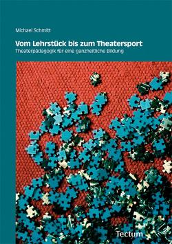 Vom Lehrstück bis zum Theatersport von Schmitt,  Michael