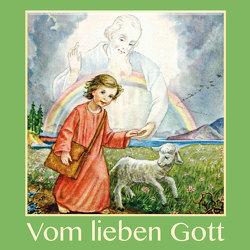 Vom lieben Gott von Diernhöfer-Werzinger,  Emeli Johanna, von Schmid,  Christoph