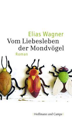 Vom Liebesleben der Mondvögel von Wagner,  Elias