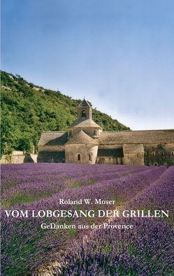 Vom Lobgesang der Grillen von Moser,  Roland W.