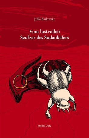 Vom lustvollen Seufzer des Sudankäfers von Krause,  Frank, Kulewatz,  Julia