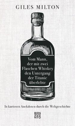 Vom Mann, der mit zwei Flaschen Whiskey den Untergang der Titanic überlebte von Bendels,  Katja, Milton,  Giles