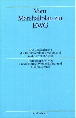 Vom Marshallplan zur EWG von Bührer,  Werner, Herbst,  Ludolf, Sowade,  Hanno