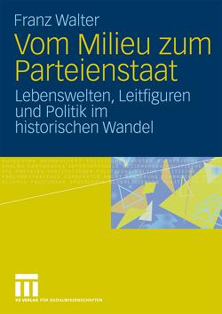 Vom Milieu zum Parteienstaat von Walter,  Franz