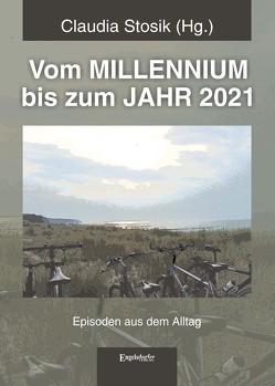 Vom MILLENNIUM bis zum JAHR 2021 von Stosik,  Claudia