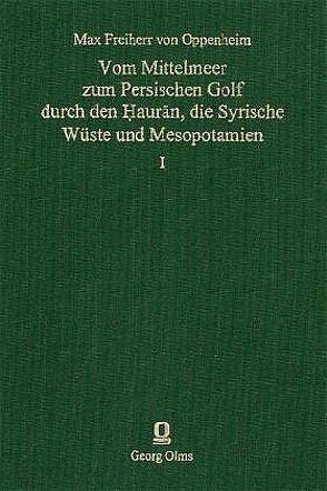 Vom Mittelmeer zum Persischen Golf durch den Hauran, die Syrische Wüste und Mesopotamien von Oppenheim,  Max von