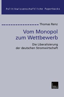 Vom Monopol zum Wettbewerb von Renz,  Thomas