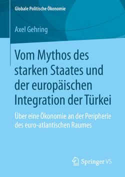Vom Mythos des starken Staates und der europäischen Integration der Türkei von Gehring,  Axel