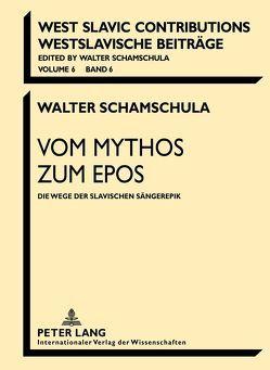 Vom Mythos zum Epos von Schamschula,  Walter
