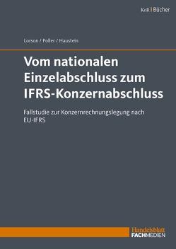 Vom nationalen Einzelabschluss zum IFRS-Konzernabschluss von Haustein,  Dr. Ellen, Lorson,  Prof. Dr. Peter, Poller,  Dr. Jörg