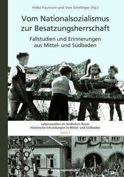 Vom Nationalsozialismus zur Besatzungsherrschaft von Haumann,  Heiko, Schellinger,  Uwe