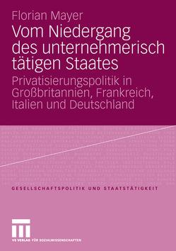 Vom Niedergang des unternehmerisch tätigen Staates von Mayer,  Florian