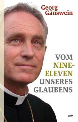 Vom Nine-Eleven unseres Glaubens von Asserate,  Asfa-Wossen, Gänswein,  Georg