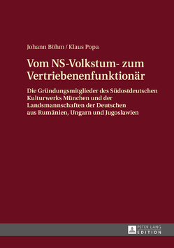 Vom NS-Volkstum- zum Vertriebenenfunktionär von Böhm,  Johann, Popa,  Klaus