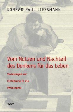 Vom Nutzen und Nachteil des Denkens für das Leben von Liessmann,  Konrad P