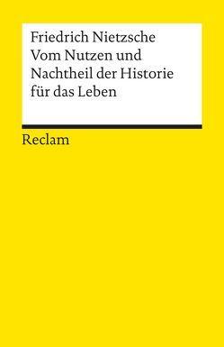 Vom Nutzen und Nachtheil der Historie für das Leben von Figal,  Günter, Nietzsche,  Friedrich