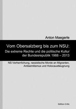 Vom Obersalzberg bis zum NSU: Die extreme Rechte und die politische Kultur der Bundesrepublik 1988 – 2013 von Maegerle,  Anton