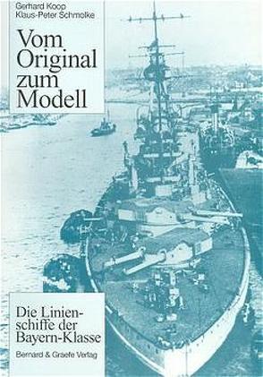 Vom Original zum Modell: Die Linienschiffe der Bayern-Klasse von Koop,  Gerhard, Schmolke,  Klaus P
