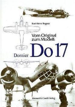 Vom Original zum Modell: Dornier DO 17 von Regnat,  Karl H