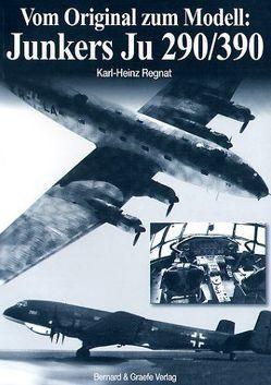 Vom Original zum Modell: Junkers Ju 290/390 von Regnat,  Karl H
