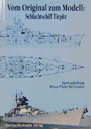 Vom Original zum Modell: Schlachtschiff Tirpitz von Koop,  Gerhard, Schmolke,  Klaus P
