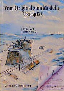 Vom Original zum Modell: Uboottyp IX C von Köhl,  Fritz, Niestlé,  Axel