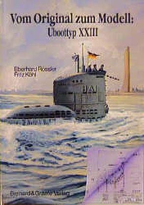 Vom Original zum Modell: Uboottyp XXIII von Köhl,  Fritz, Rößler,  Eberhard