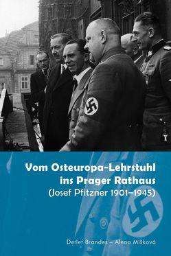 Vom Osteuropa-Lehrstuhl ins Prager Rathaus von Brandes,  Detlef, Míšková,  Alena
