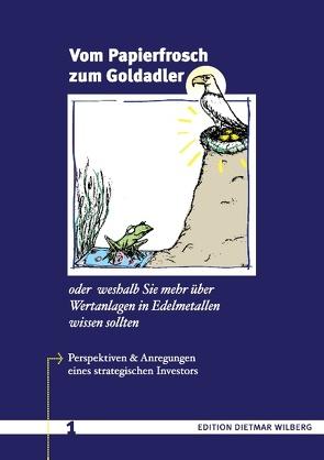Vom Papierfrosch zum Goldadler von Wilberg,  Dietmar