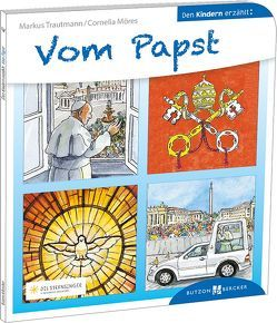 Vom Papst den Kindern erzählt von Fischer,  Uta, Möres,  Cornelia, Trautmann,  Markus