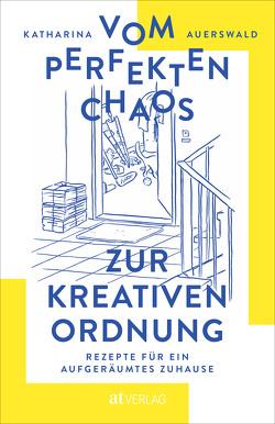 Vom perfekten Chaos zur kreativen Ordnung von Auerswald,  Katharina, Weidmann,  Iris