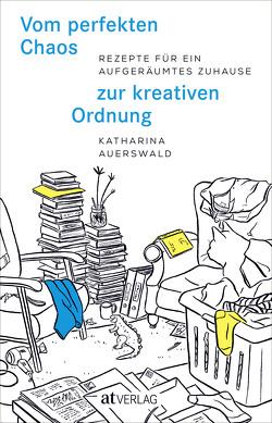 Vom perfekten Chaos zur kreativen Ordnung – eBook von Auerswald,  Katharina, Weidmann,  Iris