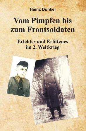 Vom Pimpfen bis zum Frontsoldaten von Dunkel,  Heinz