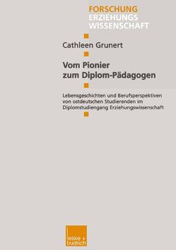 Vom Pionier zum Diplom-Pädagogen von Grunert,  Cathleen