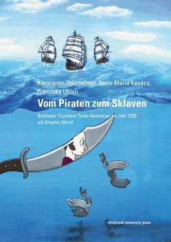 Vom Piraten zum Sklaven von Holzmeister,  Konstantin, Klarer,  Mario, Kovács,  Anna-Maria, Spindler,  Robert, Ulrich,  Franziska